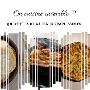 On cuisine ensemble - 5 recettes de gâteaux - Nos aventures voyageuses